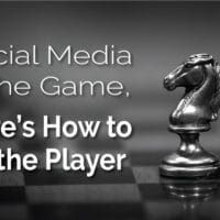 Social Media is the Game. How to be the Player.